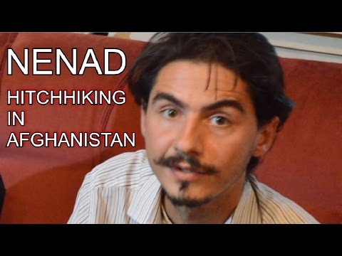 Hitchhiking in Afghanistan, from Serbia to the Far East - Nenad Stojanovich