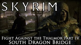 Skyrim Mod: Fight Against the Thalmor Part IV: South Dragon Bridge