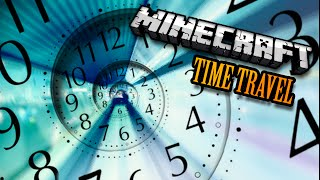 Minecraft: TIME TRAVEL IS CRAZY
