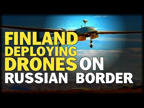 FINLAND TO DEPLOY DRONES ON RUSSIAN BORDER