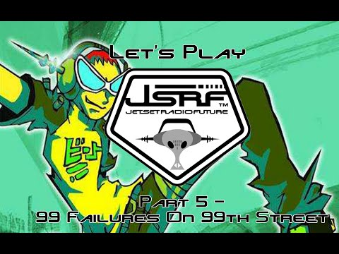 Let's Play Jet Set Radio Future - Part 5 - 99 Failures on 99th Street