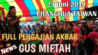 Full Pengajian akbar GUS MIFTAH Live di changhua Taiwan-23 juni 2019 MP3