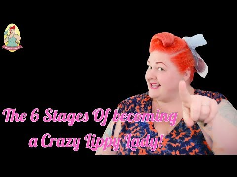 6 Stages Of Becoming A Crazy Lippy Lady