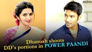 Dhanush shoots DDs portions in Power Paandi