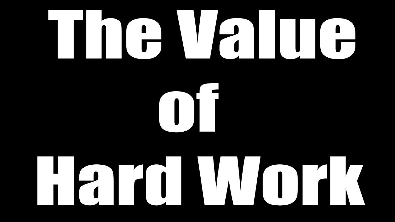 The Value in Hard Work