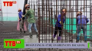 Đổ sàn tầng 16,17 hai tòa CT1 VÀ CT1A dự án Green City Bắc Giang I Bản tin số 23 I TTB TV