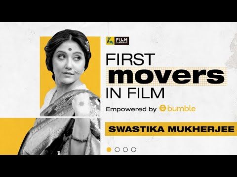 Swastika Mukherjee | First Movers In Film | Bumble India | Film Companion