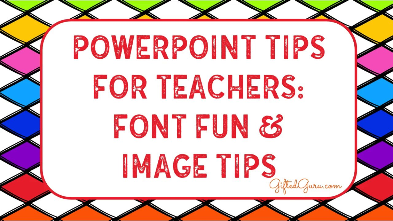 powerpoint tips for teachers font fun and image tips youtube