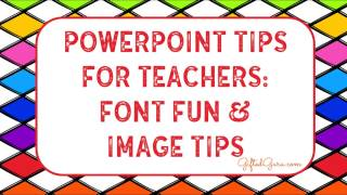 PowerPoint Tips for Teachers: Font Fun and Image Tips