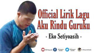 Lirik lagu Aku Rindu Guruku - Eko Setiyoasih (Official Lirik)
