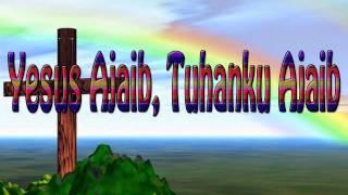 Lagu Rohani Kristen - Yesus Ajaib, Tuhanku Ajaib