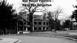 Songs you should listen to: Red House Painters - Have You Forgotten
