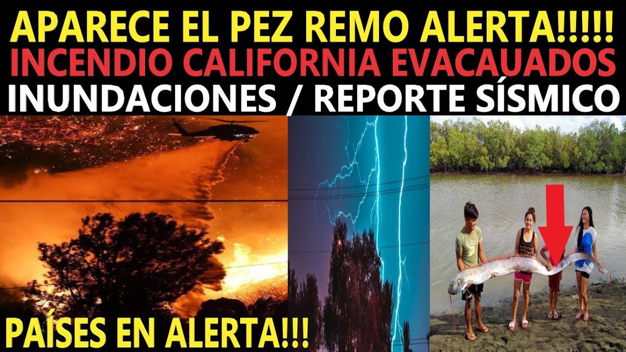 Aparece el Pez Remo!! / Incendios California / Inundaciones y Tormentas de Rayos / Reporte Sísmico