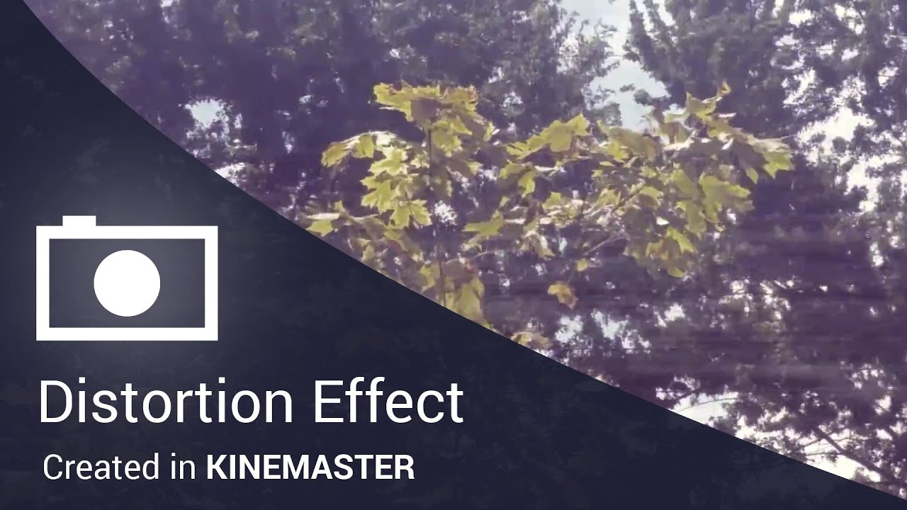 Distortion Effect Tutorial for the KineMaster Mobile Video Editing App