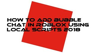 How to add BUBBLE CHAT in Roblox using Local Scripts 2018!