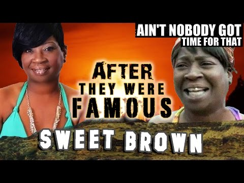 SWEET BROWN - AFTER They Were Famous