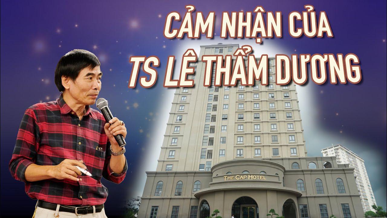 CẢM NHẬN TS LÊ THẨM DƯƠNG ..... VỀ THE CAP HOTEL