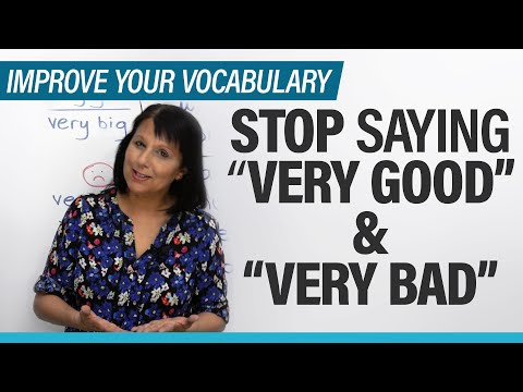 "Stop Saying ""very Good"" & ""very Bad"": 8 Expressions To Use Instead"