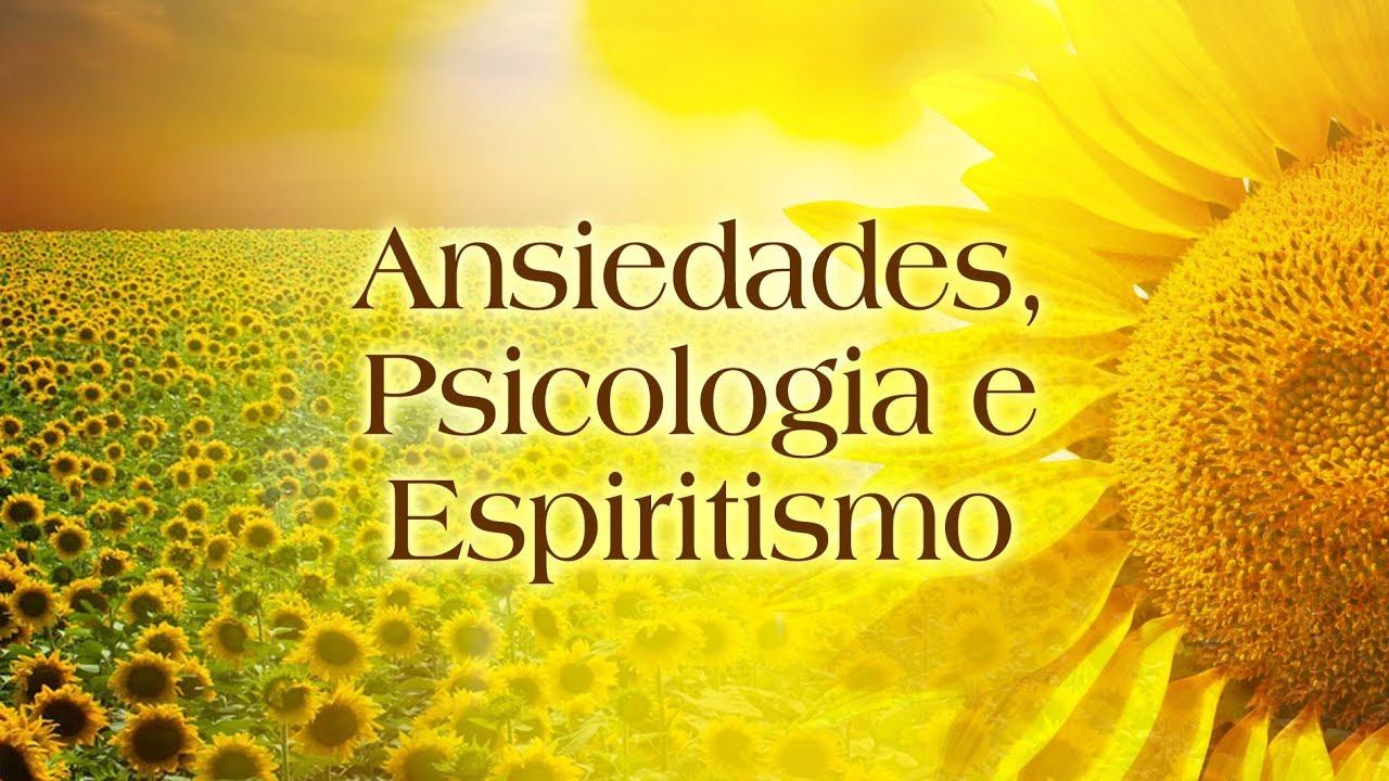 Ansiedades, Psicologia e Espiritismo
