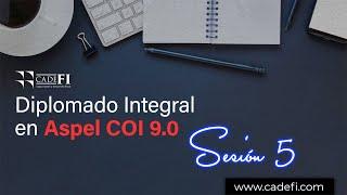 Cadefi - Diplomado Integral en ASPEL NOI 9.0 - Sesión 5