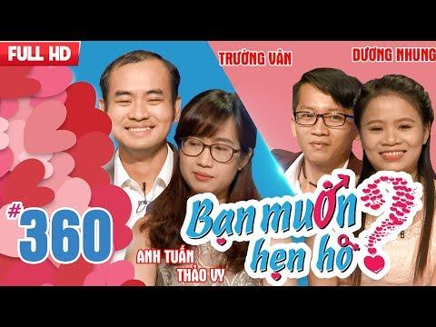BẠN MUỐN HẸN HÒ | Tập 360 UNCUT | Anh Tuấn - Thảo Vy | Trường Vân - Dương Thị Nhung | 250218 💖