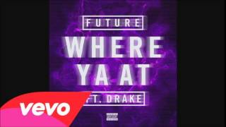 Future - Where Ya At Ft Drake [ Lyrics ]