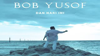 Bob Yusof - Dan Hari Ini Official Lyric Video