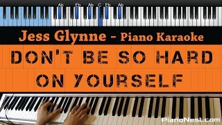 Jess Glynne - Don't Be So Hard On Yourself - LOWER Key (Piano Karaoke / Sing Along) Mp3