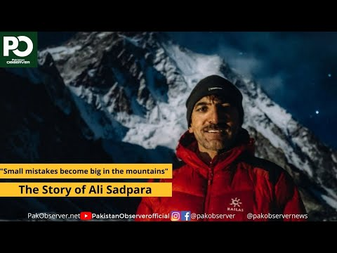 """""""Small mistakes become big in the mountains"""" - The Story of Ali Sadpara 