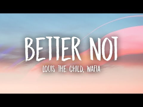 Louis The Child - Better Not (Lyrics) ft. Wafia