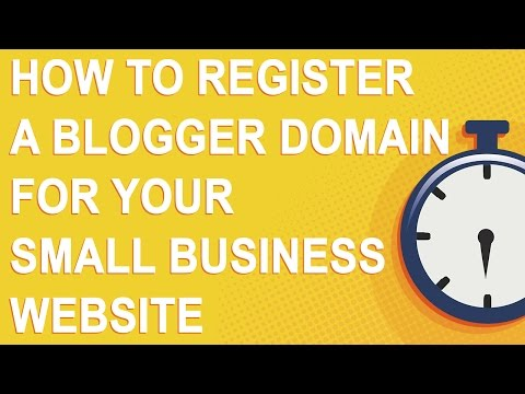 How To Register A Blogger Domain For Your Small Business Website