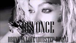 Repeat youtube video Beyonce - Drunk In Love (Dubstep Remix)