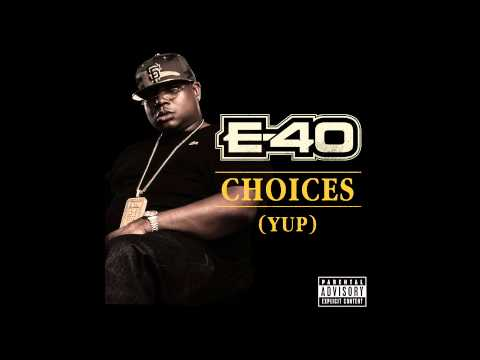 E40  Choices Yup Out Now!