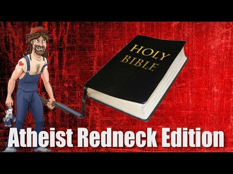 The Bible – Atheist Redneck Edition!