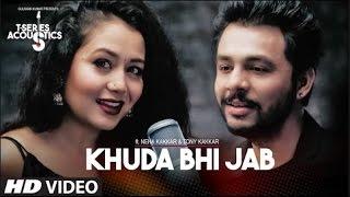Khuda Bhi Jab Song T Series Acoustics Tony Kakkar & Neha Kakkar T Series