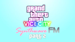 Synthwave FM - Part 2 (Grand Theft Auto: VICE CITY - Radio Station) [FAKE]