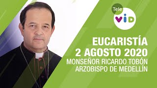 Eucaristía 1 Agosto 2020, Monseñor Ricardo Tobón Restrepo – Tele VID