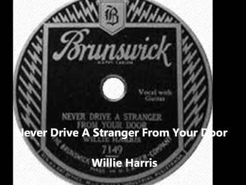Willie Harris-Never Drive A Stranger From Your Door