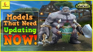 WoW Models That Need Updating NOW! - And Some Random Ones...! WoW: Legion