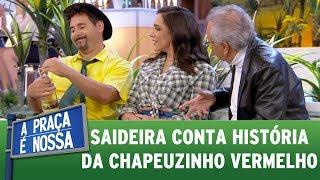 Saideira conta história da Chapeuzinho Vermelho | A Praça É Nossa (15/06/17)