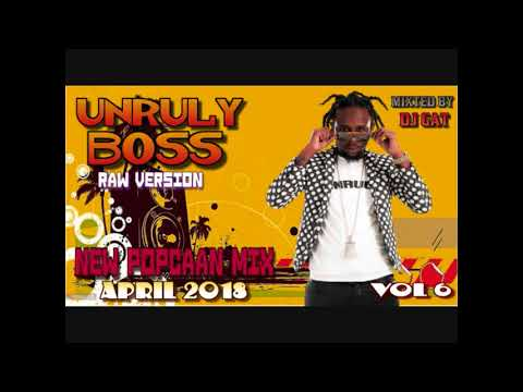 NEW POPCAAN MIX UNRULY BOSS DANCEHALL MIX VOL 6 DJ GAT [RAW VERSION] APRIL 2018 1876899 - 5643