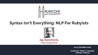 Syntax Isn't Everything: NLP For Rubyists - RubyConfMY 2017