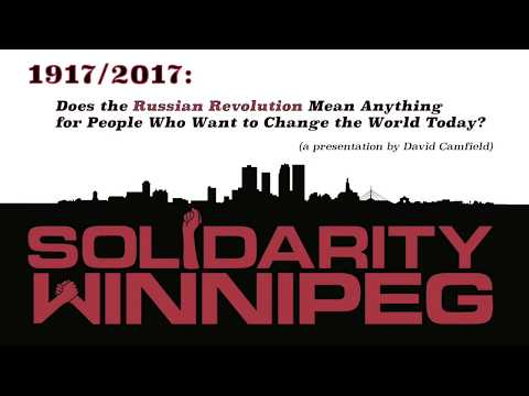 1917/2017: Does the Russian Revolution Mean Anything for People Who Want to Change the World Today?