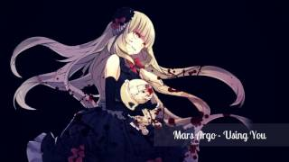 「Nightcore」→ Using You - Mars Argo