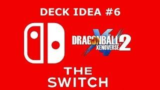 Deck Idea #6 - The Switch | Hero Colosseum | Dragon Ball Xenoverse 2