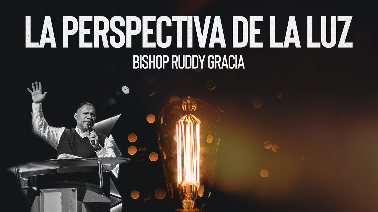 La Perspectiva de la luz | Bishop Ruddy Gracia