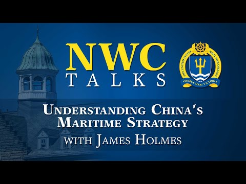 NWC Talks: Understanding China's Maritime Strategy With James Holmes