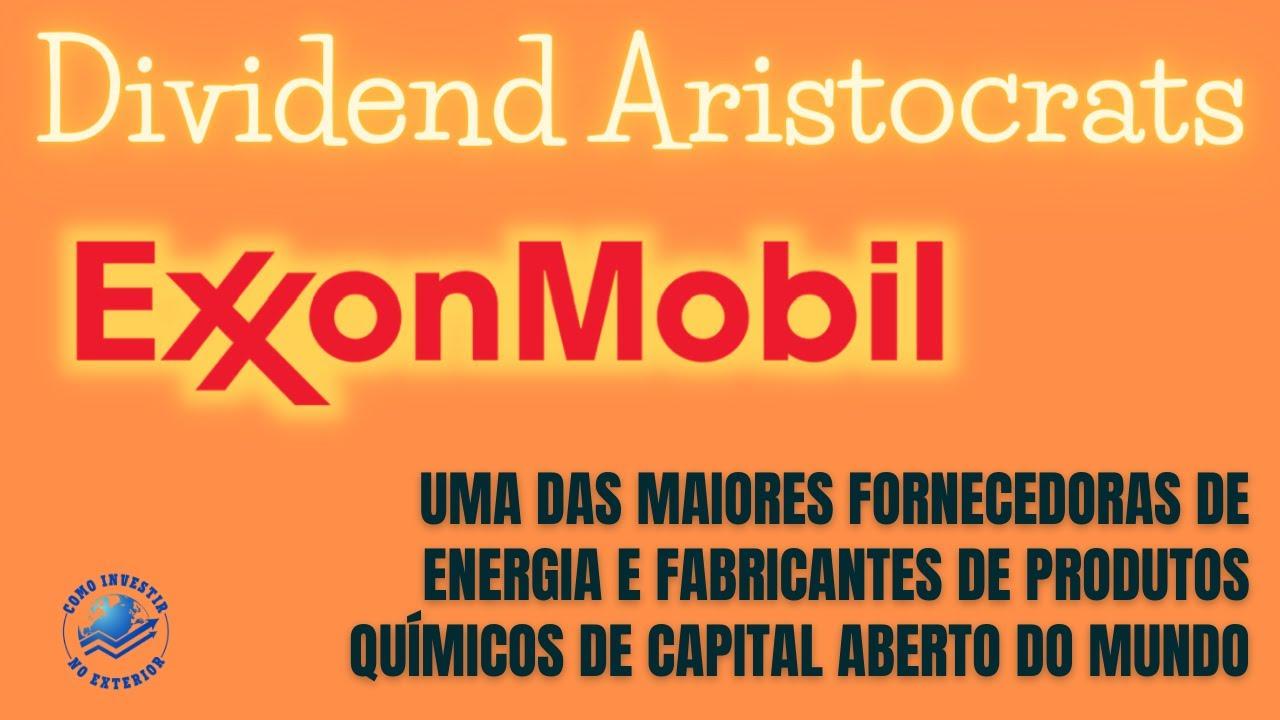 Exxon Mobil (NYSE:XOM) Há 135 anos em operação no setor de energia   DIVIDEND ARISTOCRATS