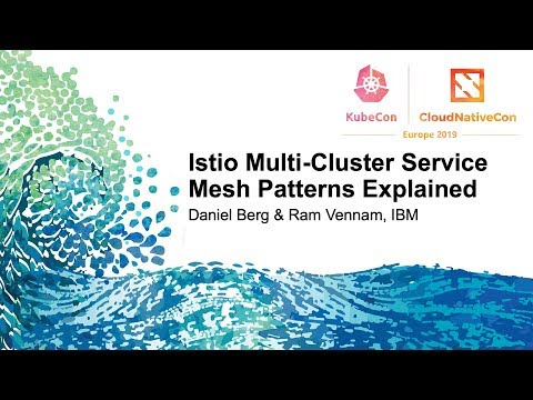 Istio Multi-Cluster Service Mesh Patterns Explained - Daniel Berg & Ram Vennam, IBM