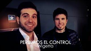PERDIMOS EL CONTROL. | WIGETTA | PandyCaguai